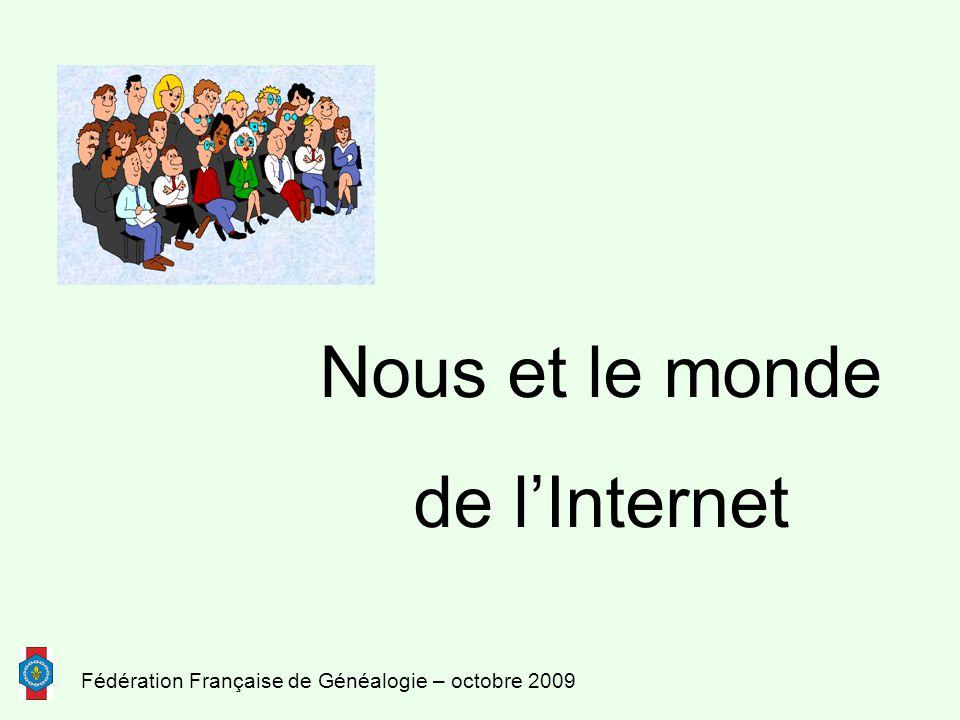 Fédération Française de Généalogie – octobre 2009 Nous et le monde de l'Internet