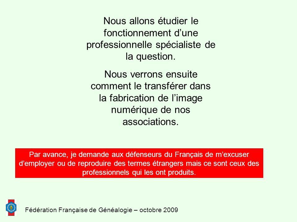 Fédération Française de Généalogie – octobre 2009 Nous allons étudier le fonctionnement d'une professionnelle spécialiste de la question.