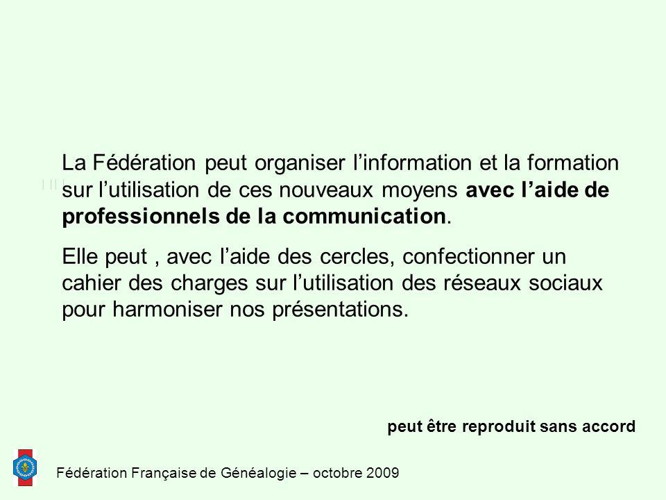 Fédération Française de Généalogie – octobre 2009 La Fédération peut organiser l'information et la formation sur l'utilisation de ces nouveaux moyens avec l'aide de professionnels de la communication.