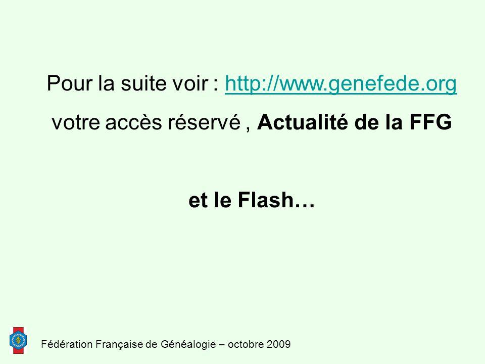 Fédération Française de Généalogie – octobre 2009 Pour la suite voir : http://www.genefede.orghttp://www.genefede.org votre accès réservé, Actualité de la FFG et le Flash…