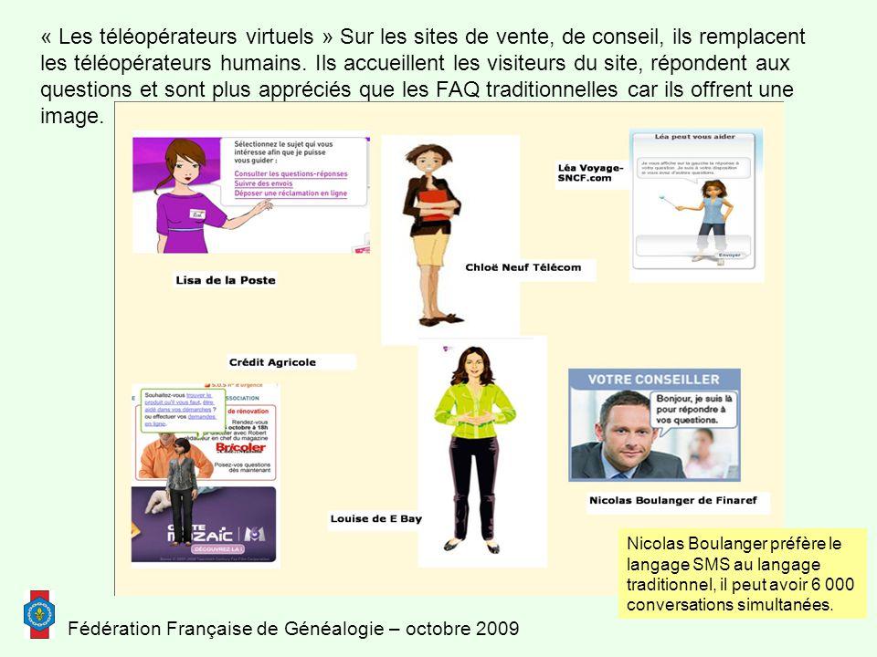 Fédération Française de Généalogie – octobre 2009 Nicolas Boulanger préfère le langage SMS au langage traditionnel, il peut avoir 6 000 conversations simultanées.