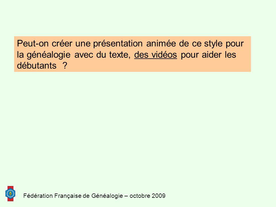 Fédération Française de Généalogie – octobre 2009 Peut-on créer une présentation animée de ce style pour la généalogie avec du texte, des vidéos pour aider les débutants ?