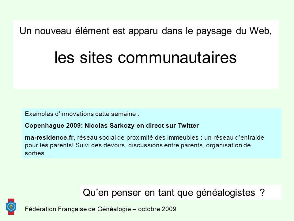 Fédération Française de Généalogie – octobre 2009 Un nouveau élément est apparu dans le paysage du Web, les sites communautaires Qu'en penser en tant que généalogistes .