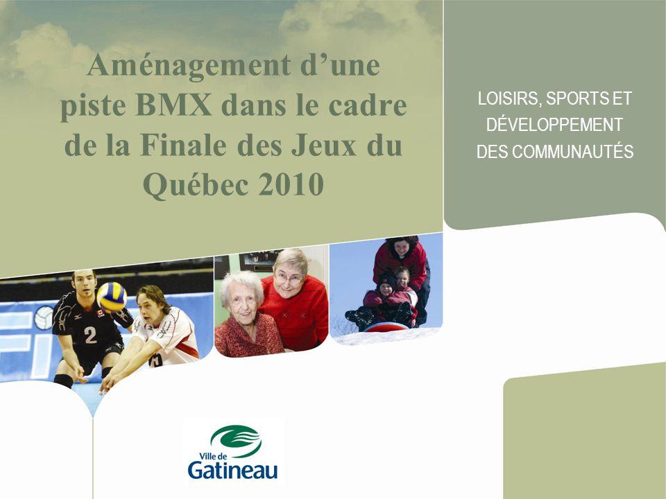 Aménagement d'une piste BMX dans le cadre de la Finale des Jeux du Québec 2010 LOISIRS, SPORTS ET DÉVELOPPEMENT DES COMMUNAUTÉS