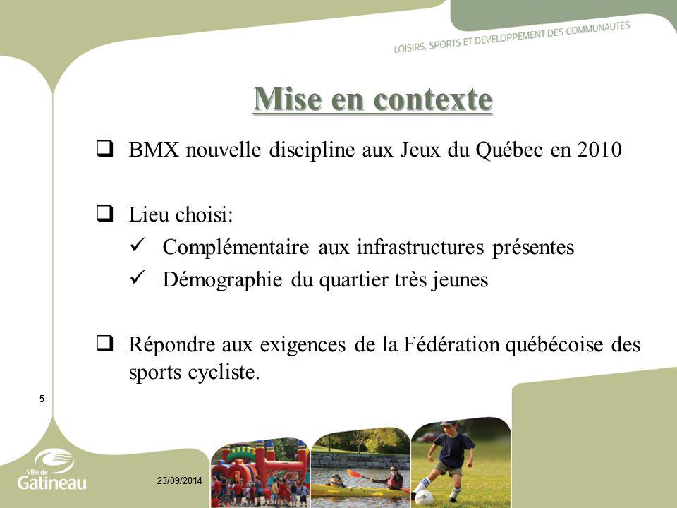 55 23/09/2014 5 Mise en contexte  BMX nouvelle discipline aux Jeux du Québec en 2010  Lieu choisi: Complémentaire aux infrastructures présentes Démo