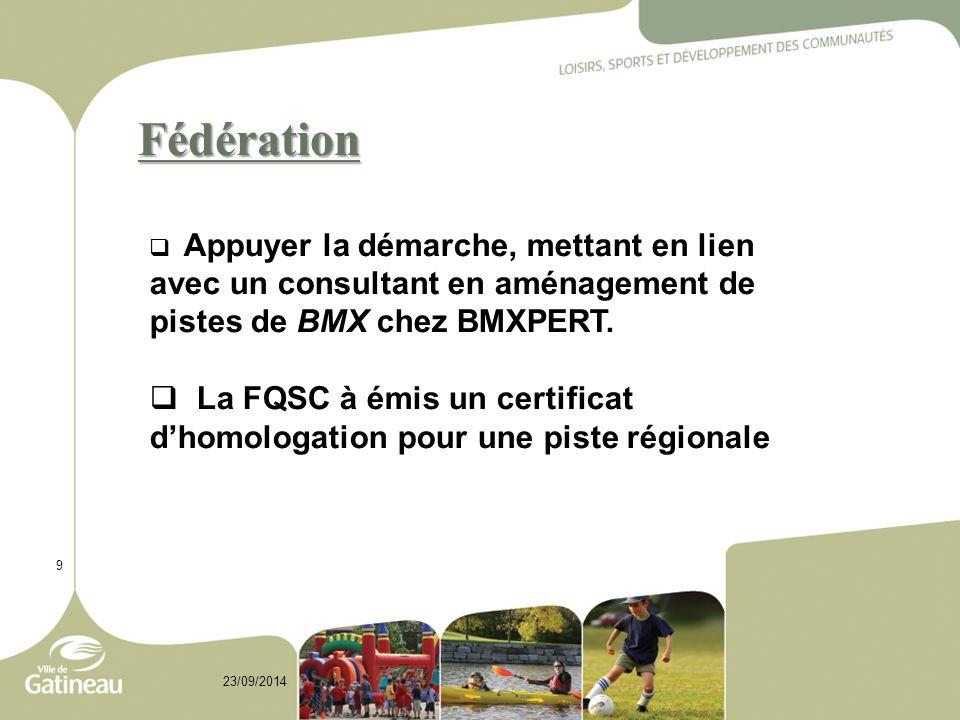 Fédération 9 23/09/2014  Appuyer la démarche, mettant en lien avec un consultant en aménagement de pistes de BMX chez BMXPERT.  La FQSC à émis un ce
