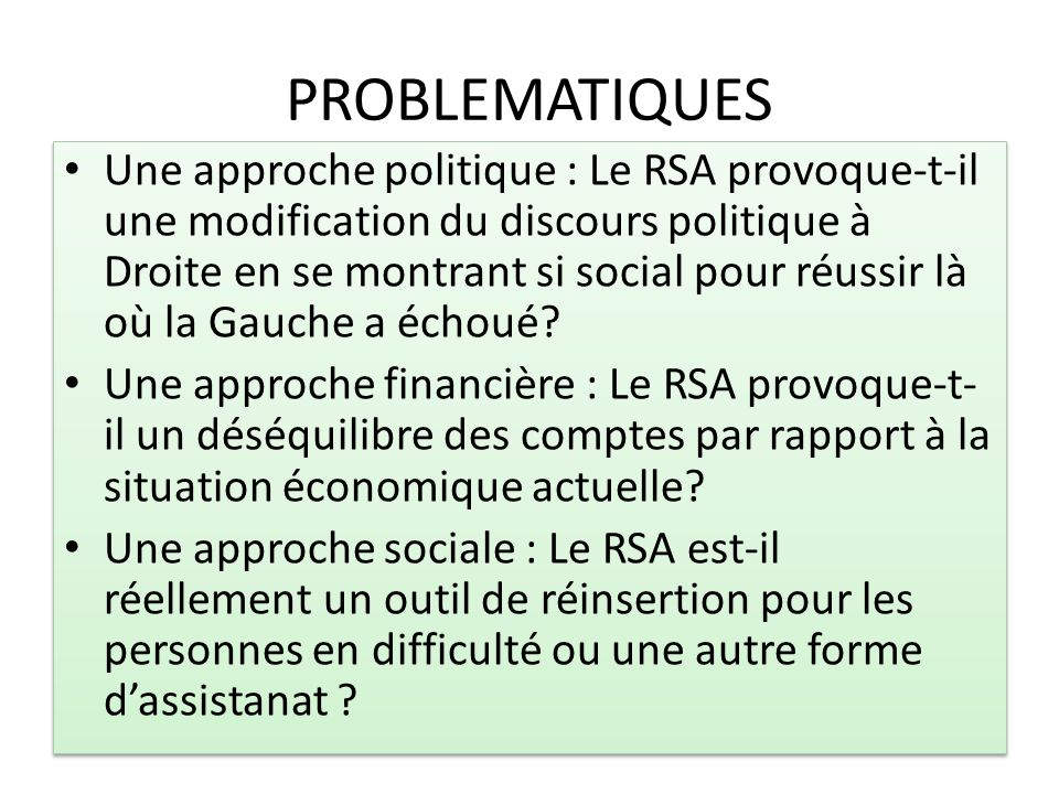 PROBLEMATIQUES Une approche politique : Le RSA provoque-t-il une modification du discours politique à Droite en se montrant si social pour réussir là