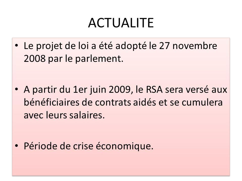 ACTUALITE Le projet de loi a été adopté le 27 novembre 2008 par le parlement. A partir du 1er juin 2009, le RSA sera versé aux bénéficiaires de contra