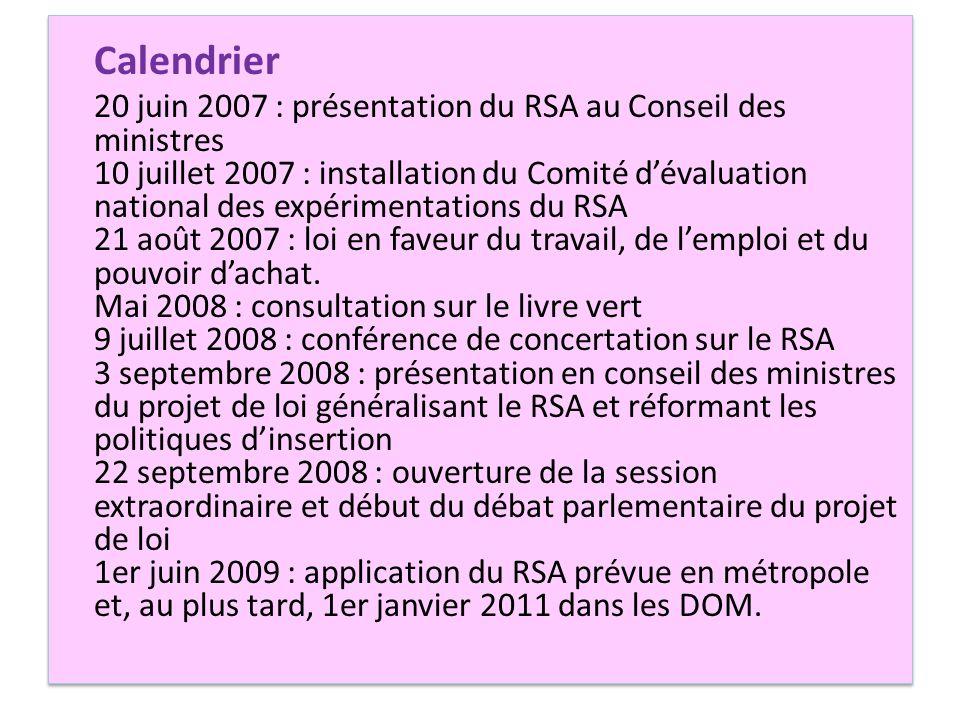 Calendrier 20 juin 2007 : présentation du RSA au Conseil des ministres 10 juillet 2007 : installation du Comité d'évaluation national des expérimentat