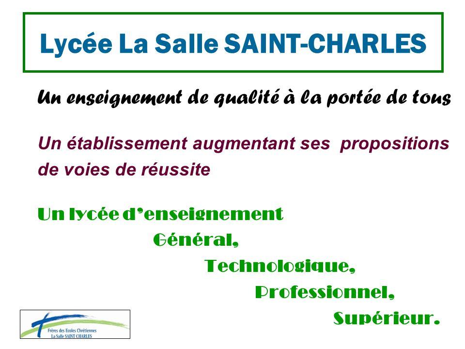 Lycée La Salle SAINT-CHARLES Un enseignement de qualité à la portée de tous Un établissement augmentant ses propositions de voies de réussite Un lycée