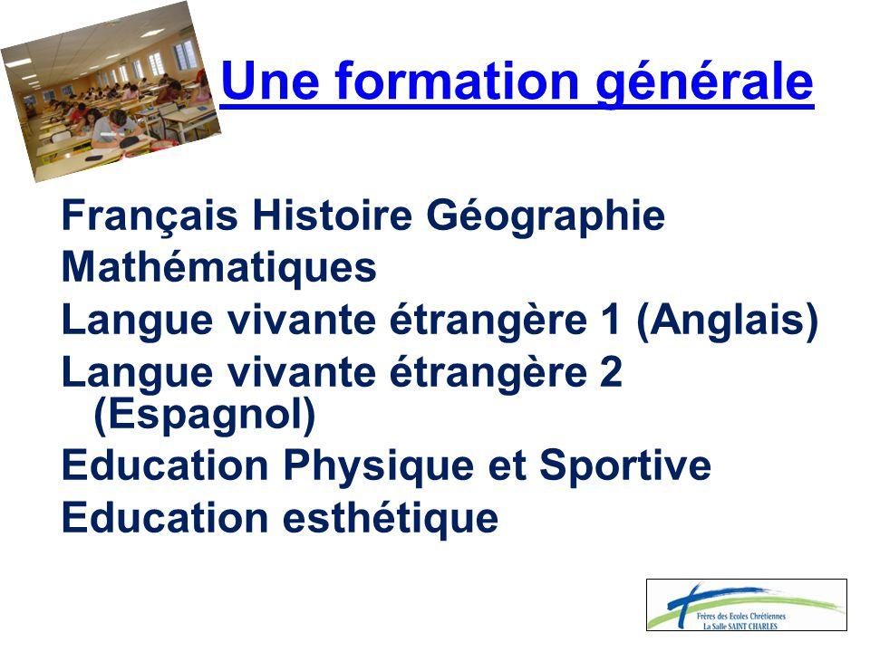 Une formation générale Français Histoire Géographie Mathématiques Langue vivante étrangère 1 (Anglais) Langue vivante étrangère 2 (Espagnol) Education