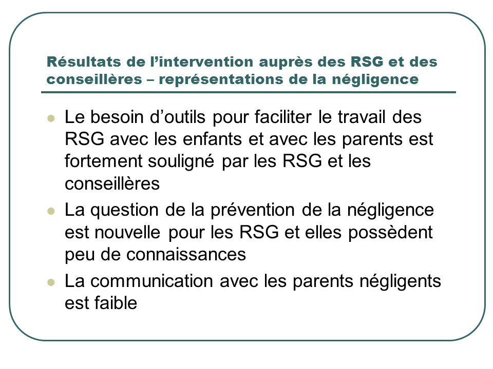 Résultats de l'intervention auprès des RSG et des conseillères – représentations de la négligence Le besoin d'outils pour faciliter le travail des RSG
