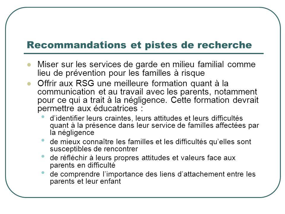 Recommandations et pistes de recherche Miser sur les services de garde en milieu familial comme lieu de prévention pour les familles à risque Offrir a