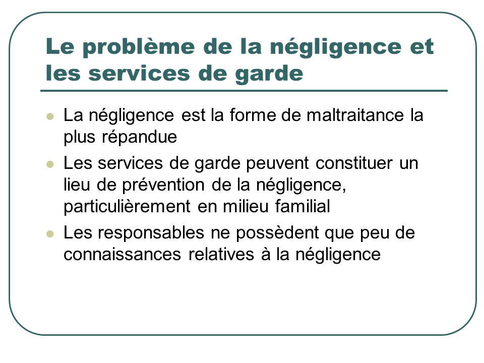 Le problème de la négligence et les services de garde La négligence est la forme de maltraitance la plus répandue Les services de garde peuvent consti