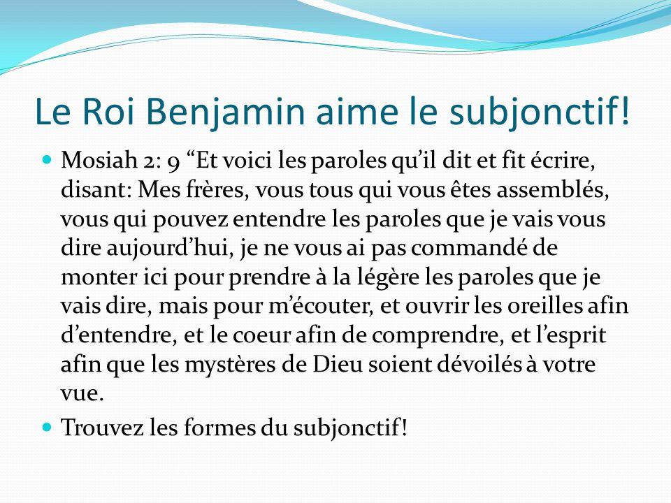 Le Roi Benjamin aime le subjonctif.