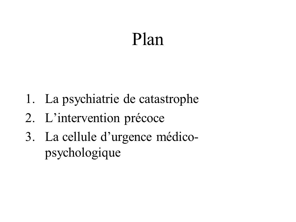 Plan 1.La psychiatrie de catastrophe 2.L'intervention précoce 3.La cellule d'urgence médico- psychologique