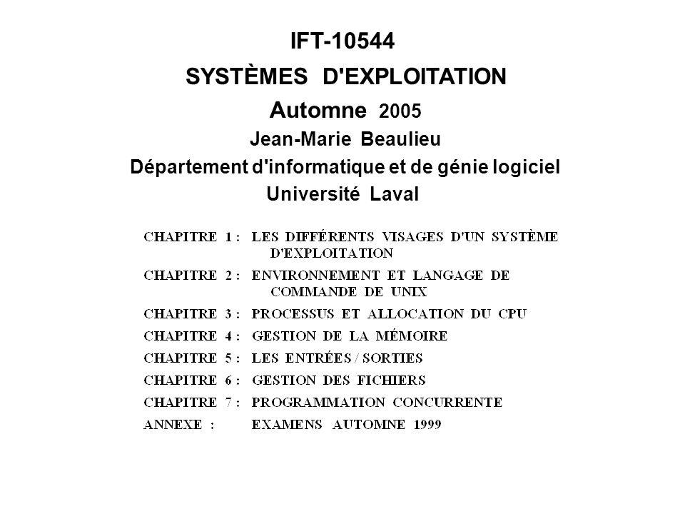 IFT-10544 SYSTÈMES D'EXPLOITATION Automne 2005 Jean-Marie Beaulieu Département d'informatique et de génie logiciel Université Laval