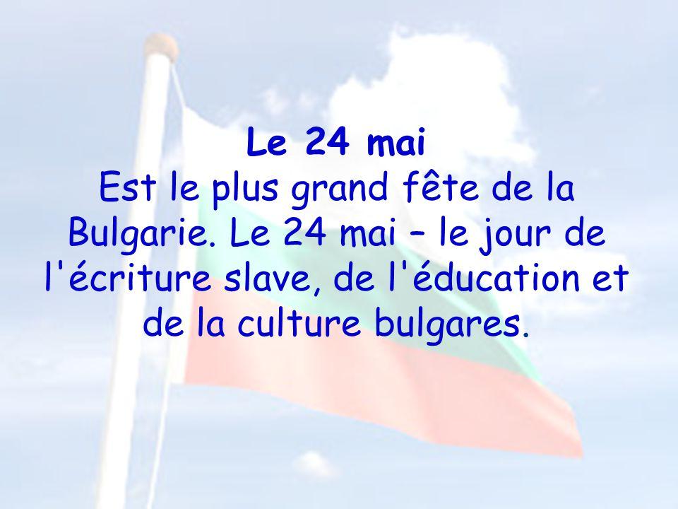 Le 24 mai Est le plus grand fête de la Bulgarie. Le 24 mai – le jour de l'écriture slave, de l'éducation et de la culture bulgares.