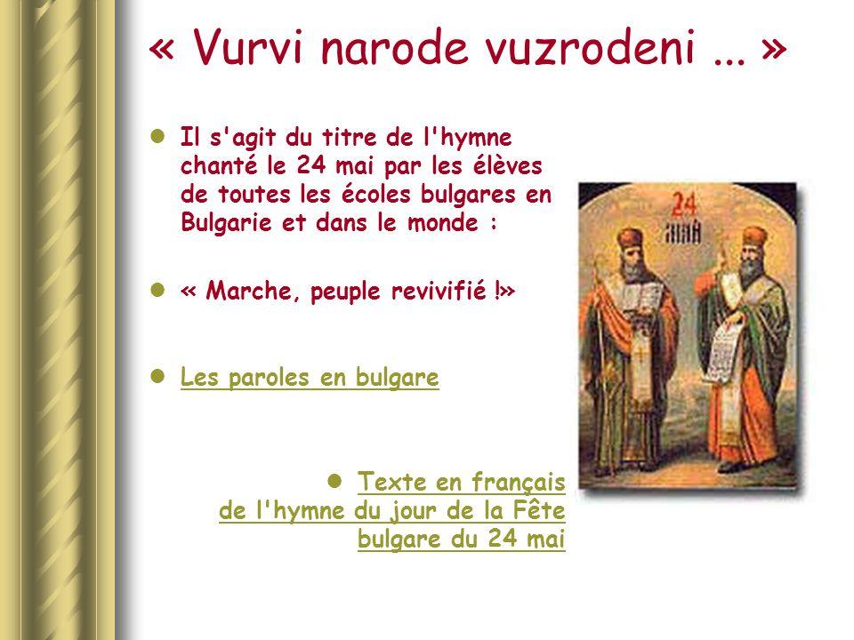« Vurvi narode vuzrodeni... » Il s'agit du titre de l'hymne chanté le 24 mai par les élèves de toutes les écoles bulgares en Bulgarie et dans le monde