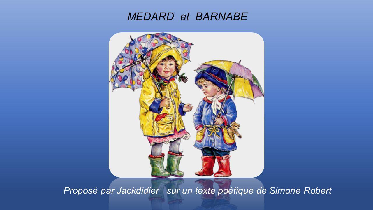 MEDARD et BARNABE Proposé par Jackdidier sur un texte poétique de Simone Robert