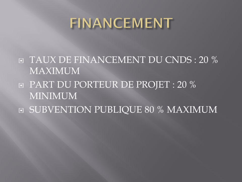 TAUX DE FINANCEMENT DU CNDS : 20 % MAXIMUM  PART DU PORTEUR DE PROJET : 20 % MINIMUM  SUBVENTION PUBLIQUE 80 % MAXIMUM