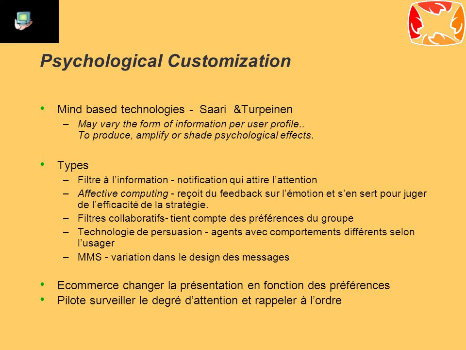 Psychological Customization Mind based technologies - Saari &Turpeinen –May vary the form of information per user profile..