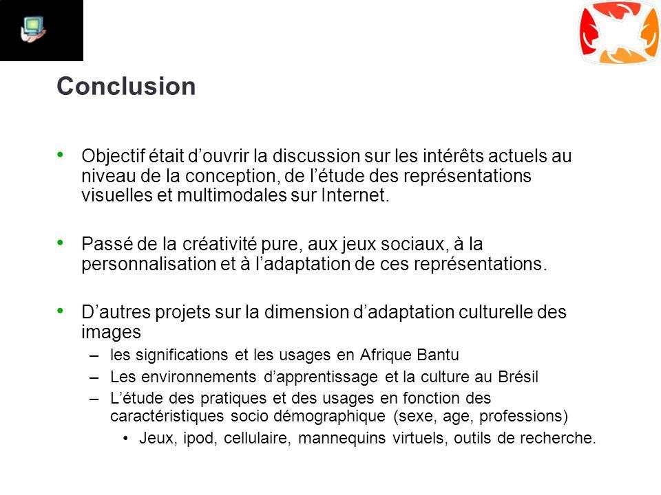 Conclusion Objectif était d'ouvrir la discussion sur les intérêts actuels au niveau de la conception, de l'étude des représentations visuelles et multimodales sur Internet.