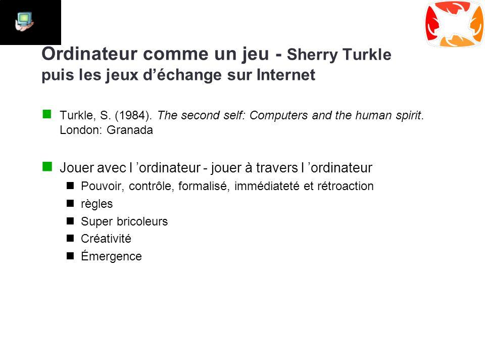 Ordinateur comme un jeu - Sherry Turkle puis les jeux d'échange sur Internet Turkle, S.