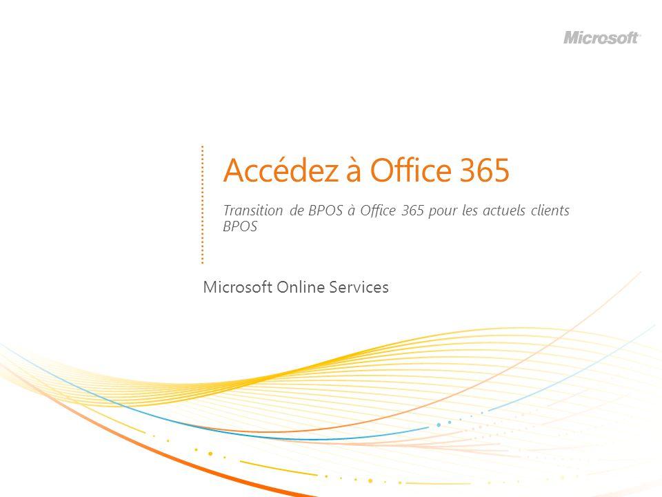 Accédez à Office 365 Microsoft Online Services Transition de BPOS à Office 365 pour les actuels clients BPOS