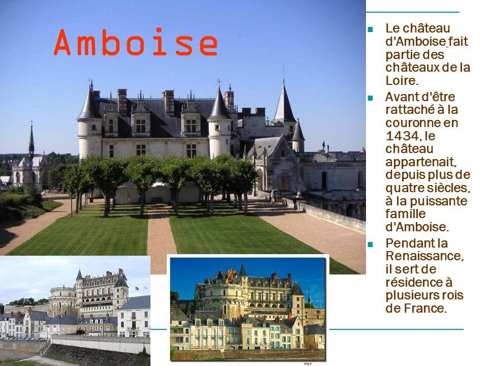 Amboise Le château d Amboise fait partie des châteaux de la Loire.