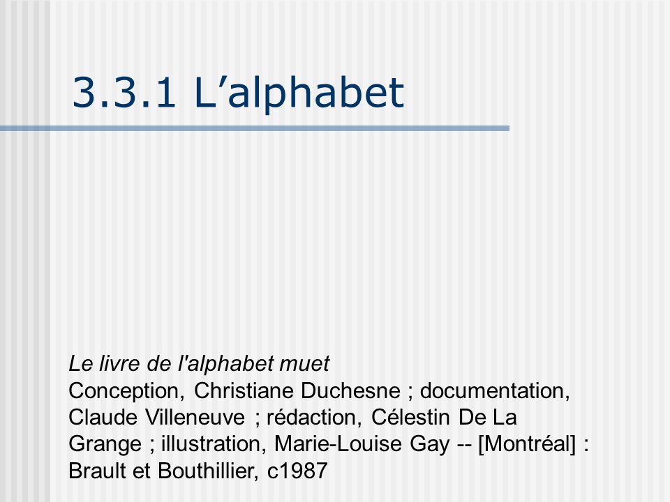 3.3.1 L'alphabet Le livre de l'alphabet muet Conception, Christiane Duchesne ; documentation, Claude Villeneuve ; rédaction, Célestin De La Grange ; i