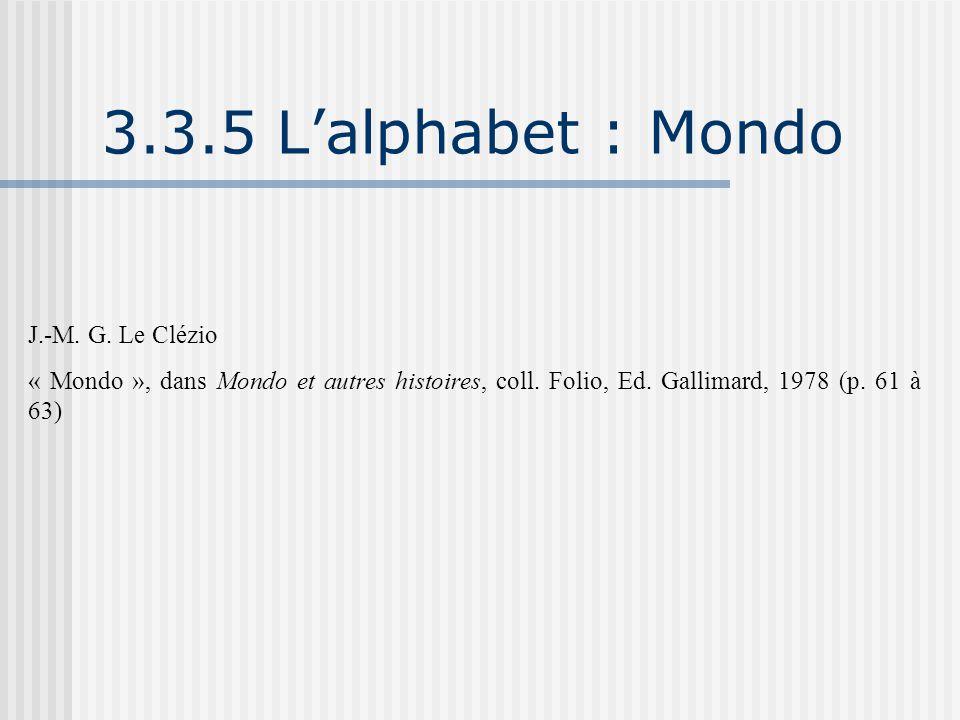 3.3.5 L'alphabet : Mondo J.-M. G. Le Clézio « Mondo », dans Mondo et autres histoires, coll. Folio, Ed. Gallimard, 1978 (p. 61 à 63)
