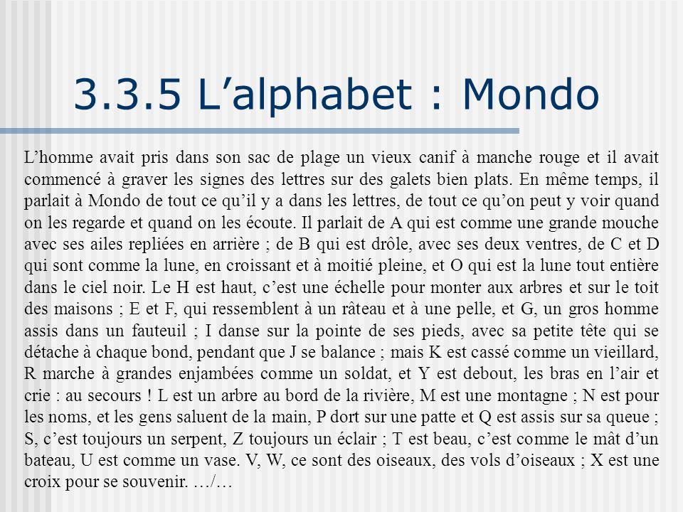 3.3.5 L'alphabet : Mondo L'homme avait pris dans son sac de plage un vieux canif à manche rouge et il avait commencé à graver les signes des lettres s