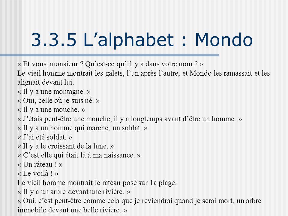 3.3.5 L'alphabet : Mondo « Et vous, monsieur ? Qu'est-ce qu'i1 y a dans votre nom ? » Le vieil homme montrait les galets, l'un après l'autre, et Mondo