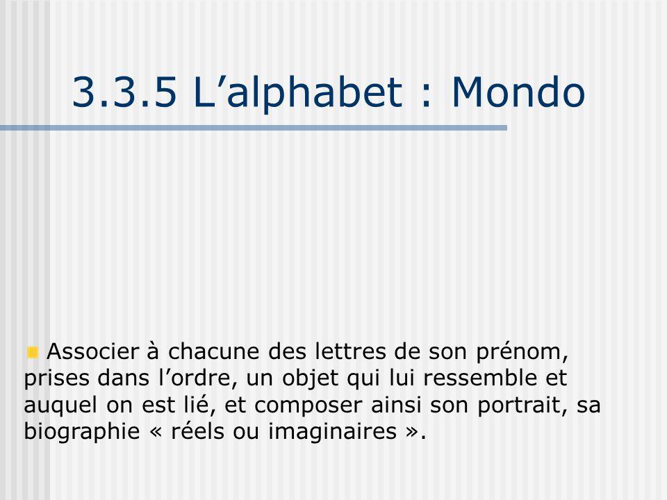 3.3.5 L'alphabet : Mondo Associer à chacune des lettres de son prénom, prises dans l'ordre, un objet qui lui ressemble et auquel on est lié, et compos