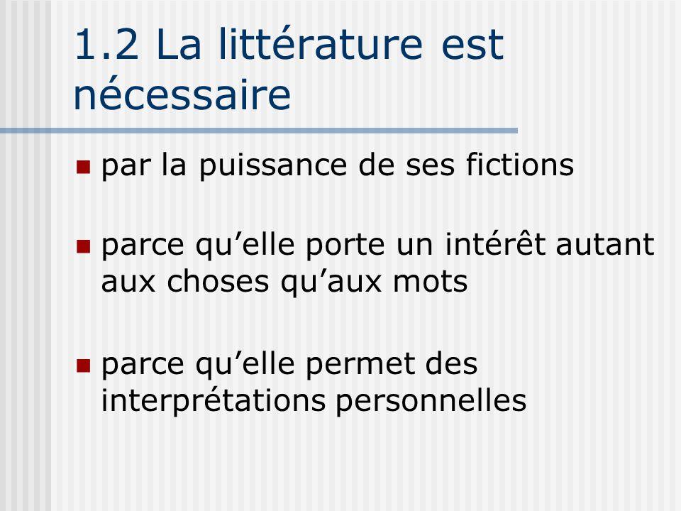 1.2 La littérature est nécessaire par la puissance de ses fictions parce qu'elle porte un intérêt autant aux choses qu'aux mots parce qu'elle permet d