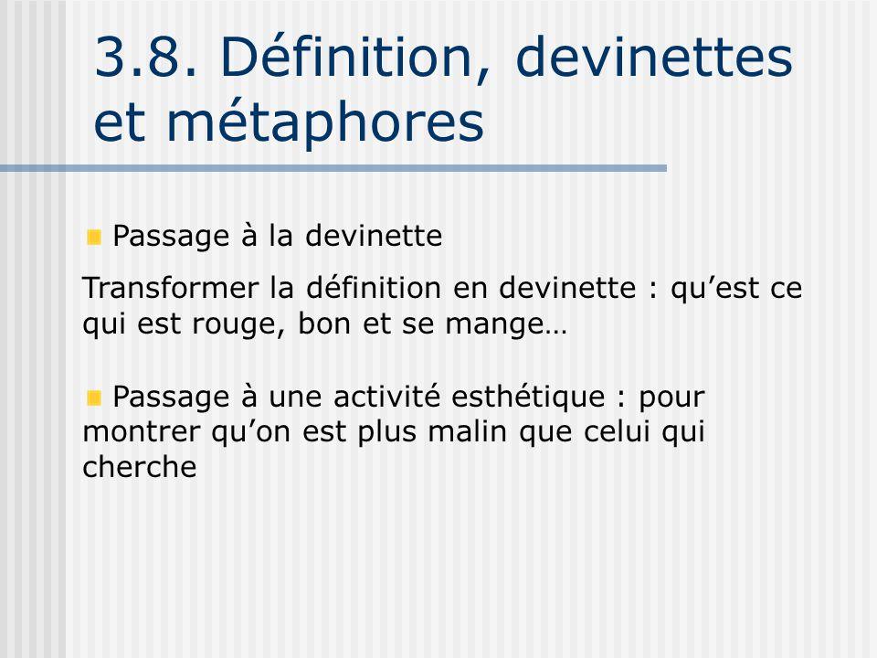 3.8. Définition, devinettes et métaphores Passage à la devinette Transformer la définition en devinette : qu'est ce qui est rouge, bon et se mange… Pa