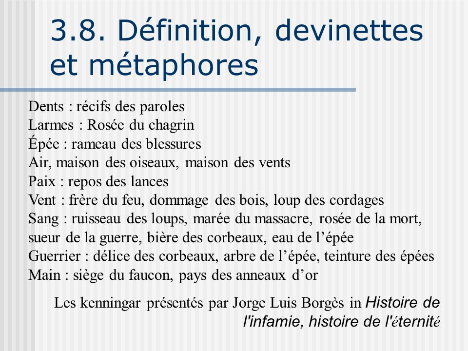 3.8. Définition, devinettes et métaphores Dents : récifs des paroles Larmes : Rosée du chagrin Épée : rameau des blessures Air, maison des oiseaux, ma