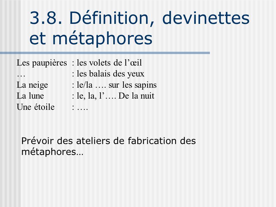3.8. Définition, devinettes et métaphores Les paupières : les volets de l'œil … : les balais des yeux La neige : le/la …. sur les sapins La lune : le,