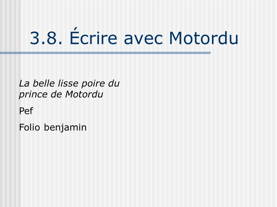 3.8. Écrire avec Motordu La belle lisse poire du prince de Motordu Pef Folio benjamin
