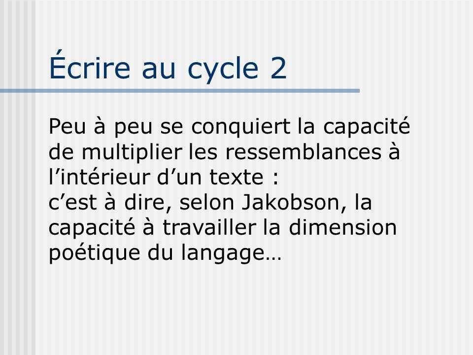 Peu à peu se conquiert la capacité de multiplier les ressemblances à l'intérieur d'un texte : c'est à dire, selon Jakobson, la capacité à travailler l
