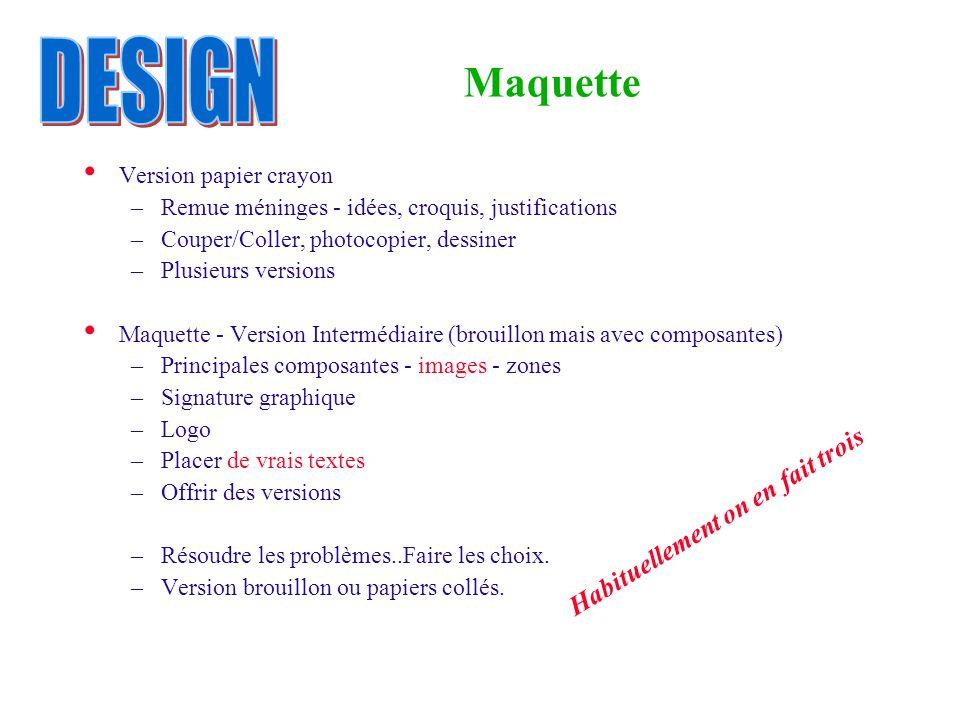 Maquette Version papier crayon –Remue méninges - idées, croquis, justifications –Couper/Coller, photocopier, dessiner –Plusieurs versions Maquette - V