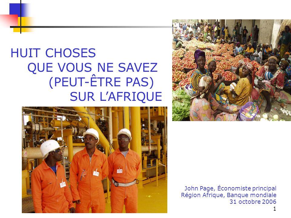 1 John Page, Économiste principal Région Afrique, Banque mondiale 31 octobre 2006 HUIT CHOSES QUE VOUS NE SAVEZ (PEUT-ÊTRE PAS) SUR L'AFRIQUE