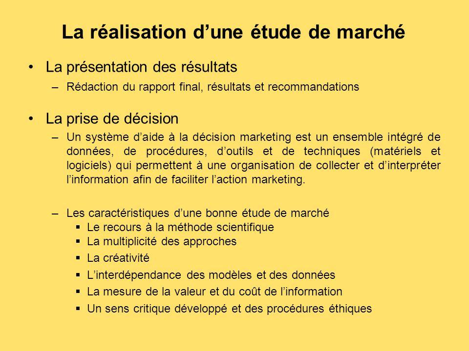 La réalisation d'une étude de marché La présentation des résultats –Rédaction du rapport final, résultats et recommandations La prise de décision –Un