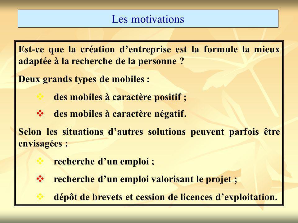 Les motivations Est-ce que la création d'entreprise est la formule la mieux adaptée à la recherche de la personne .