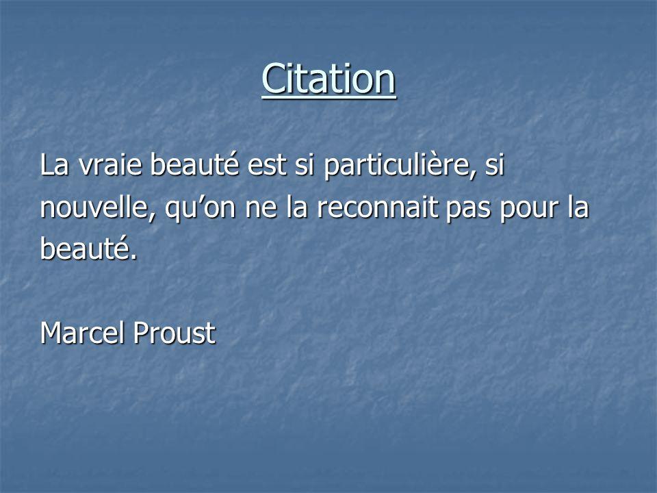 Citation La vraie beauté est si particulière, si nouvelle, qu'on ne la reconnait pas pour la beauté. Marcel Proust
