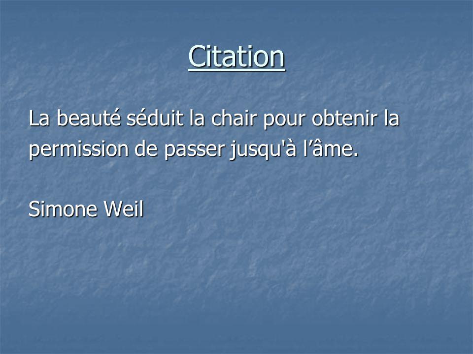 Citation La beauté séduit la chair pour obtenir la permission de passer jusqu'à l'âme. Simone Weil
