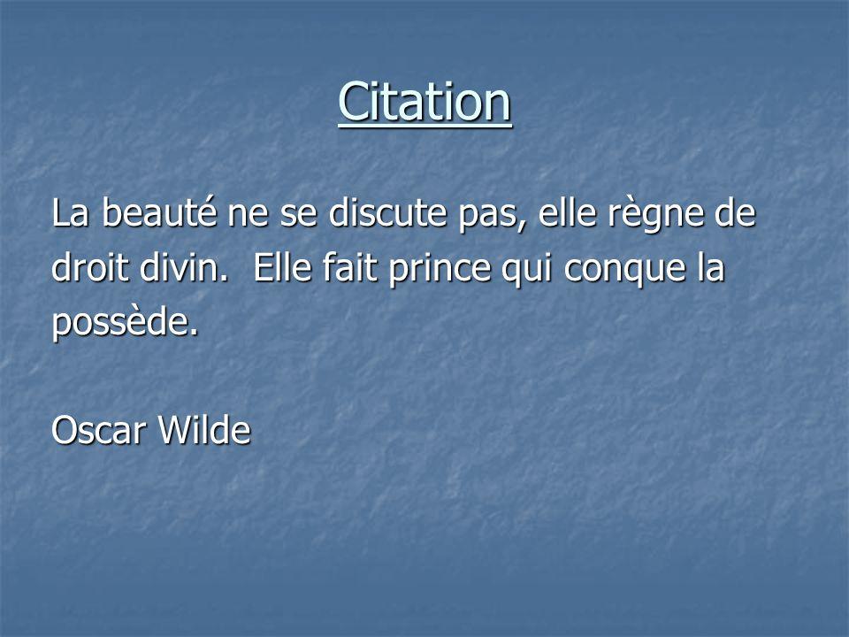 Citation La beauté ne se discute pas, elle règne de droit divin. Elle fait prince qui conque la possède. Oscar Wilde