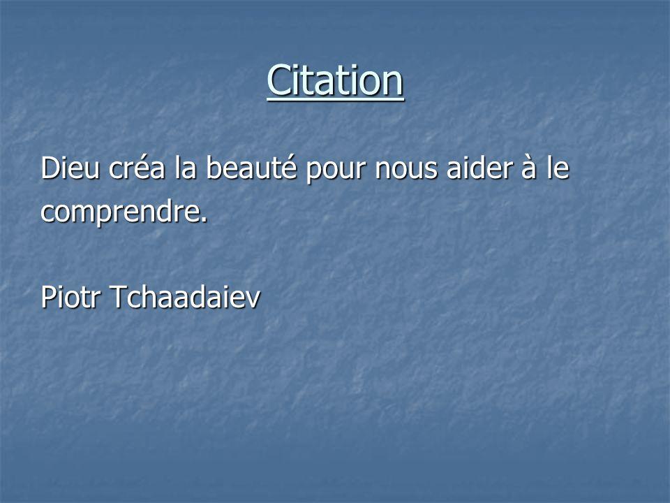 Citation Dieu créa la beauté pour nous aider à le comprendre. Piotr Tchaadaiev