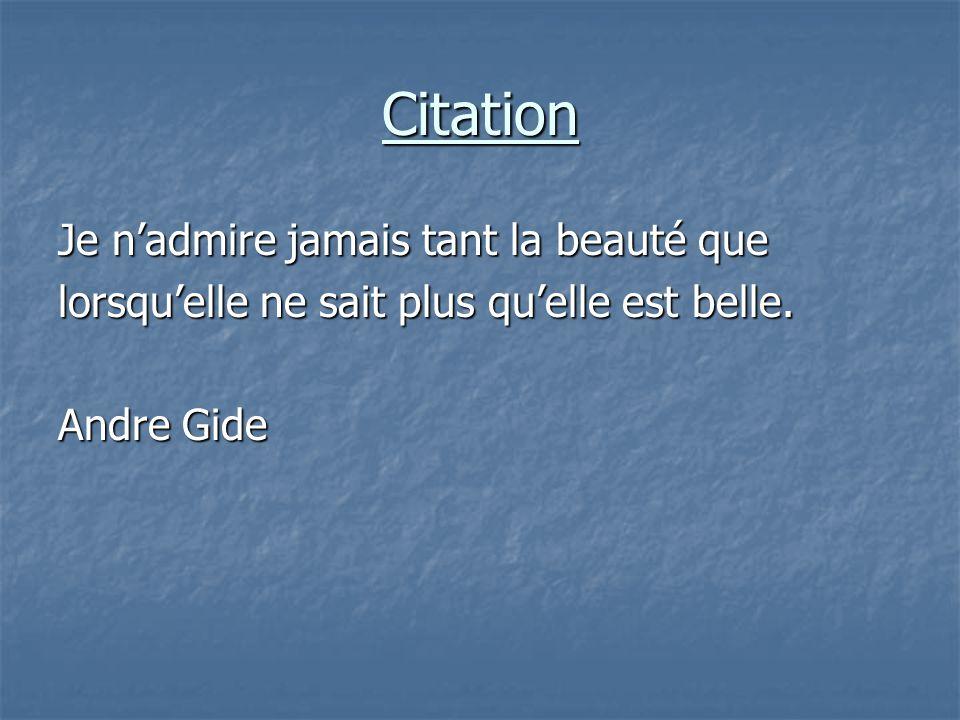 Citation Je n'admire jamais tant la beauté que lorsqu'elle ne sait plus qu'elle est belle. Andre Gide